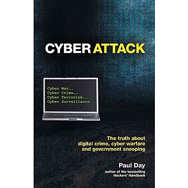 Cyber Attack: The Truth about Digital Crime, Cyber Warfare and Government Snooping