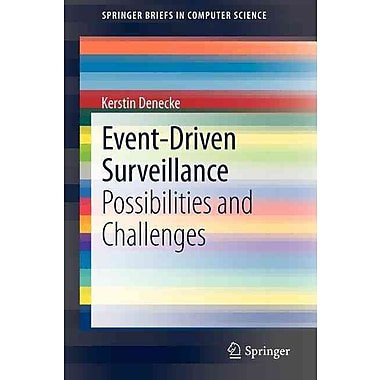 Event-Driven Surveillance: Possibilities and Challenges (SpringerBriefs in Computer Science)