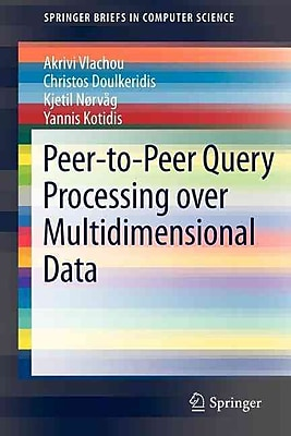 Peer-to-Peer Query Processing over Multidimensional Data (SpringerBriefs in Computer Science)