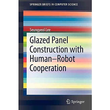 Glazed Panel Construction with Human-Robot Cooperation (SpringerBriefs in Computer Science)