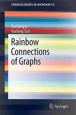 Rainbow Connections of Graphs (SpringerBriefs in Mathematics)