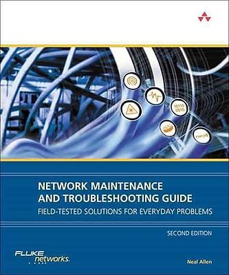 Network Maintenance & Troubleshooting Guide: Field Tested Solutions for Everyday Problems