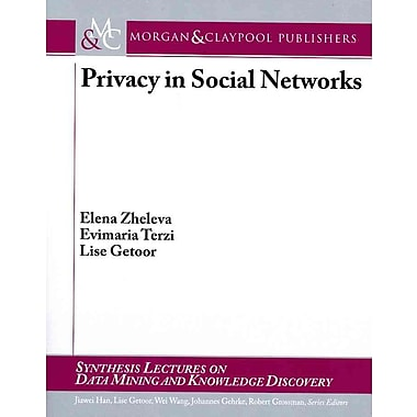 Privacy in Social Networks (Synthesis Lecutres on Data Mining and Knowledge Discovery)
