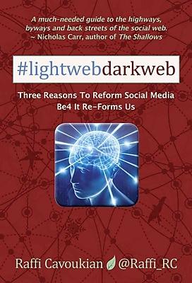 Lightweb Darkweb: Three Reasons To Reform Social Media Before It Re-Forms Us