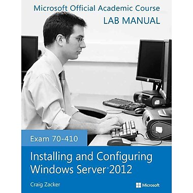 Exam 70-410 Installing and Configuring Windows Server 2012 Lab Manual