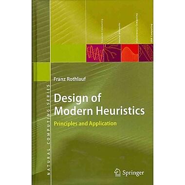 Design of Modern Heuristics: Principles and Application (Natural Computing Series)
