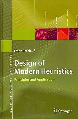 Design of Modern Heuristics: Principles and Application (Natural Computing Series)