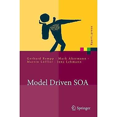 Model Driven SOA: Anwendungsorientierte Methodik und Vorgehen in der Praxis