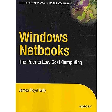 Windows Netbooks: The Path to Low-Cost Computing by James Floyd Kelly (PaperBack)