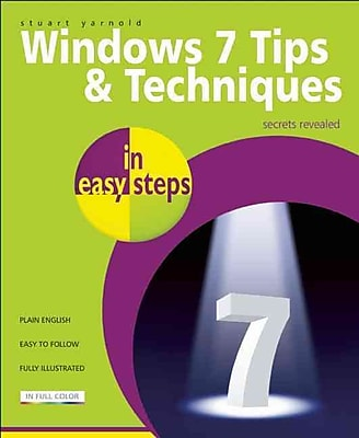 Windows 7 Tips and Techniques in Easy Steps: Secrets Revealed