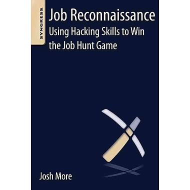 Job Reconnaissance: Using Hacking Skills to Win the Job Hunt Game