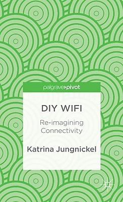 DIY WiFi: Re-imagining Connectivity (Palgrave Pivot)