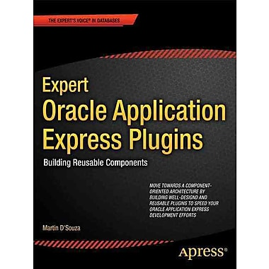 Expert Oracle Application Express Plugins: Building Reusable Components (Expert's Voice in Oracle)