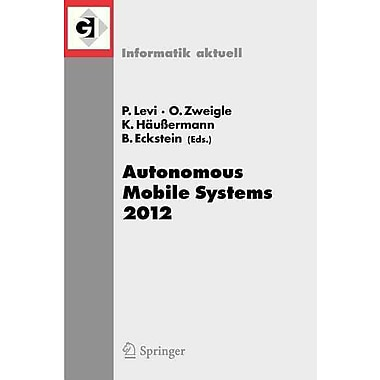 Autonomous Mobile Systems 2012: 22. Fachgesprach Stuttgart