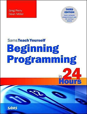 Beginning Programming in 24 Hours, Sams Teach Yourself (3rd Edition)