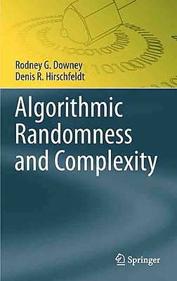 Algorithmic Randomness and Complexity (Theory and Applications of Computability)