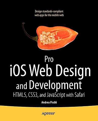 Pro iOS Web Design and Development: HTML5, CSS3, and JavaScript with Safari