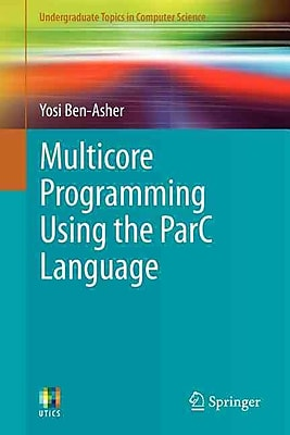 Multicore Programming Using the ParC Language (Undergraduate Topics in Computer Science)