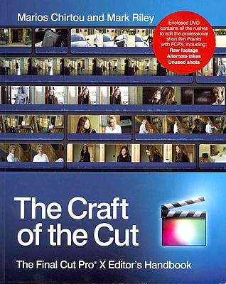 The Craft of the Cut: The Final Cut Pro X Editor's Handbook