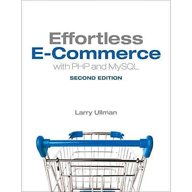 Effortless E-Commerce with PHP and MySQL (2nd Edition) (Voices That Matter)