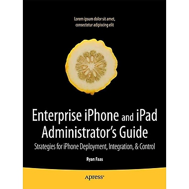 Enterprise iPhone and iPad Administrator's Guide (Books for Professionals by Professionals)