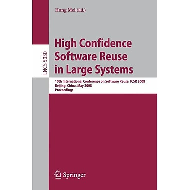 High Confidence Software Reuse in Large Systems: 10th International Conference on Software Reuse
