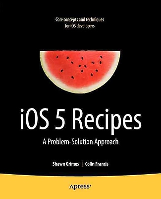 iOS 5 Recipes: A Problem-Solution Approach