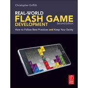 Real-World Flash Game Development: How to Follow Best Practices AND Keep Your Sanity