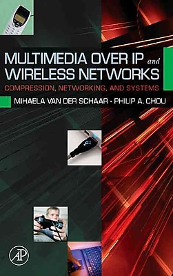Multimedia over IP and Wireless Networks: Compression, Networking, and Systems