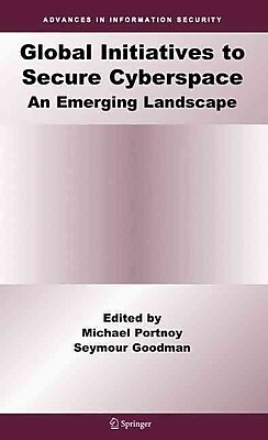 Global Initiatives to Secure Cyberspace: An Emerging Landscape (Advances in Information Security)