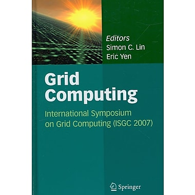 Grid Computing: International Symposium on Grid Computing (ISGC 2007)