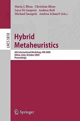 Hybrid Metaheuristics: 6th International Workshop, HM 2009 Udine, Italy