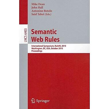 Semantic Web Rules: International Symposium, RuleML 2010