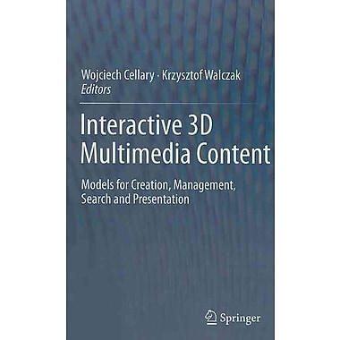 Interactive 3D Multimedia Content: Models for Creation, Management, Search and Presentation