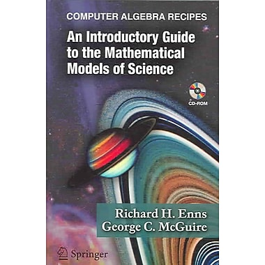 Computer Algebra Recipes: An Introductory Guide to the Mathematical Models of Science