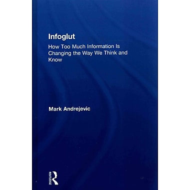 Infoglut: How Too Much Information Is Changing the Way We Think and Know (Hardcover)