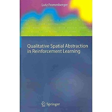 Qualitative Spatial Abstraction in Reinforcement Learning (Cognitive Technologies)