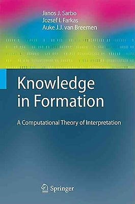 Knowledge in Formation: A Computational Theory of Interpretation