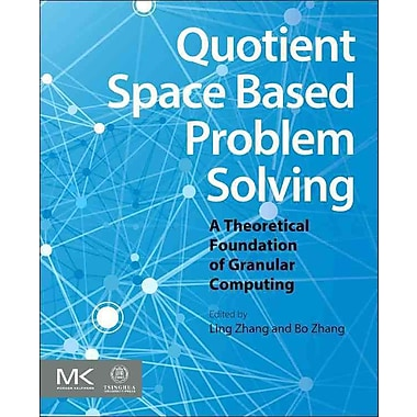 Quotient Space Based Problem Solving: A Theoretical Foundation of Granular Computing
