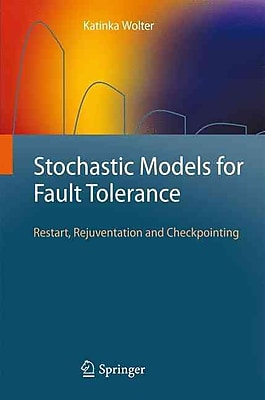 Stochastic Models for Fault Tolerance: Restart, Rejuvenation and Checkpointing