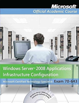 Exam 70-643 Windows Server 2008 Applications Infrastructure Configuration, Lab Manual Set