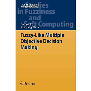 Fuzzy-Like Multiple Objective Decision Making (Studies in Fuzziness and Soft Computing)