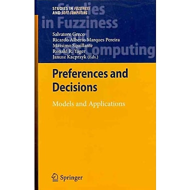 Preferences and Decisions: Models and Applications (Studies in Fuzziness and Soft Computing)