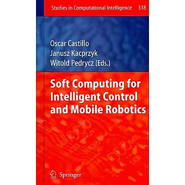 Soft Computing for Intelligent Control and Mobile Robotics (Studies in Computational Intelligence)