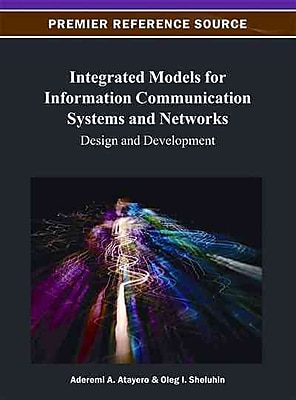 Integrated Models for Information Communication Systems and Networks