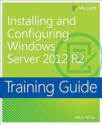 Installing and Configuring Windows Server 2012 R2 Training Guide