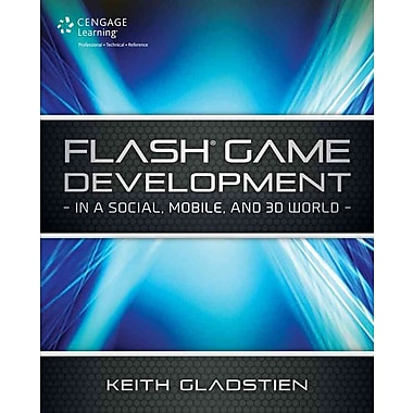 Flash CS5 Game Development: In a Social, Mobile and 3D World