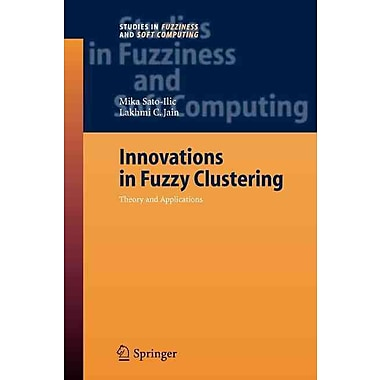 Innovations in Fuzzy Clustering: Theory and Applications (Studies in Fuzziness and Soft Computing)