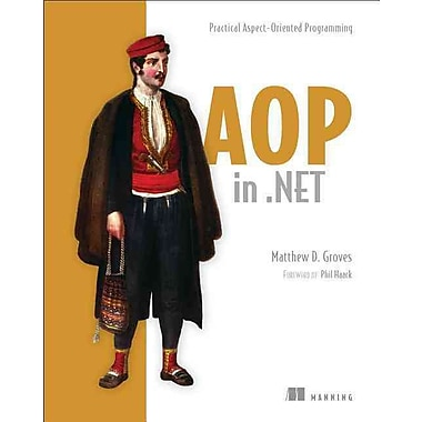 AOP in .NET: Practical Aspect-Oriented Programming
