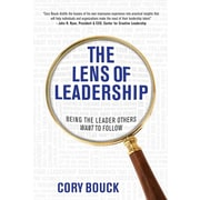 """Cory Bouck LLC """"The Lens of Leadership: Being the Leader Others Want to Follow"""" Book"""